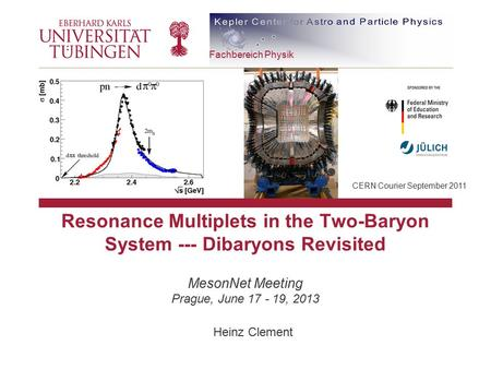 BLINDBILD Resonance Multiplets in the Two-Baryon System --- Dibaryons Revisited MesonNet Meeting Prague, June 17 - 19, 2013 Heinz Clement Fachbereich Physik.