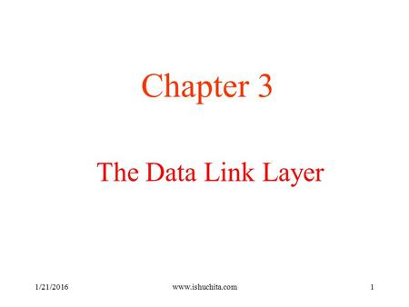 The Data Link Layer Chapter 3 1/21/2016www.ishuchita.com1.