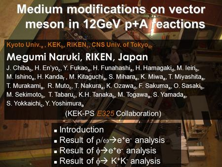 1 Medium modifications on vector meson in 12GeV p+A reactions Introduction Result of   e + e - analysis Result of   e + e - analysis Result of 