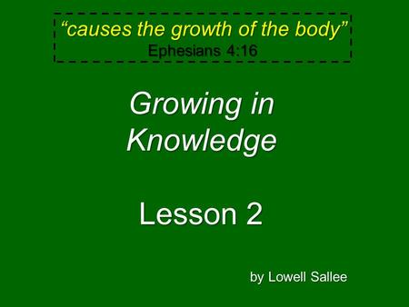 """causes the growth of the body"" Ephesians 4:16 Growing in Knowledge Lesson 2 by Lowell Sallee."