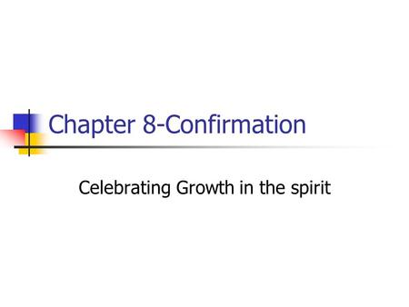 Chapter 8-Confirmation Celebrating Growth in the spirit.