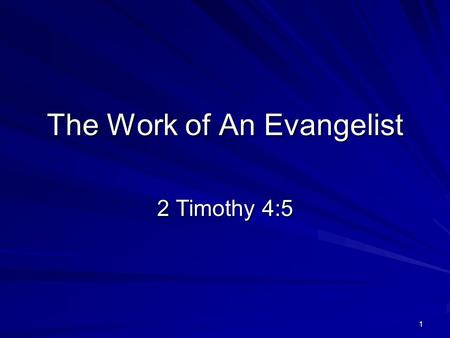1 The Work of An Evangelist 2 Timothy 4:5. 2 Work of Evangelism Keep Nothing Back – Acts 20:20, 27 Study God's Word – 1 Tim. 4:6; 1:3; 2 Tim. 4:2; 2:2.