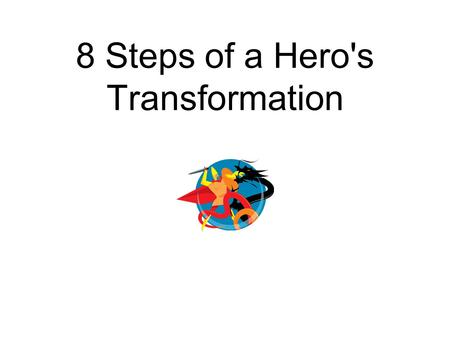 8 Steps of a Hero's Transformation. The Call invites us into the adventure, offers us the opportunity to face the unknown and gain something of physical.