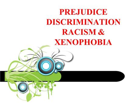 PREJUDICE DISCRIMINATION RACISM & XENOPHOBIA. A FEAR OF STRANGERS XENOPHOBIA.