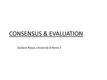 CONSENSUS & EVALUATION Giuliano Resce, Università di Roma 3.
