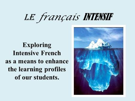 LE français INTENSIF Exploring Intensive French as a means to enhance the learning profiles of our students.