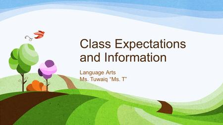 "Class Expectations and Information Language Arts Ms. Tuwaiq ""Ms. T"""