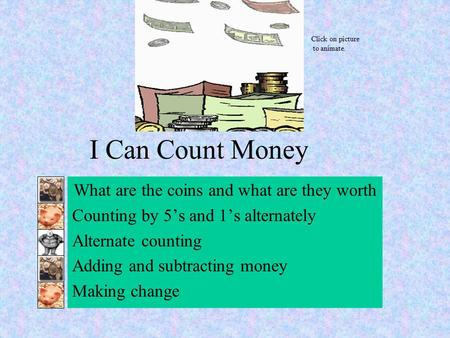 I Can Count Money What are the coins and what are they worth Counting by 5's and 1's alternately Alternate counting Adding and subtracting money Making.
