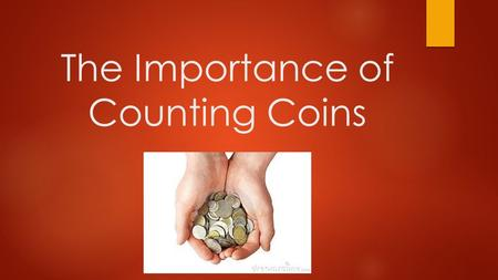 The Importance of Counting Coins. Coins in everyday life  How important is being able to count coins?  What are coins used for?  When and how often.