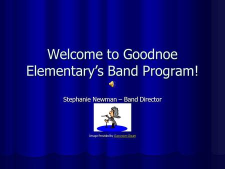 Welcome to Goodnoe Elementary's Band Program! Stephanie Newman – Band Director Image Provided by Classroom Clipart Classroom ClipartClassroom Clipart.