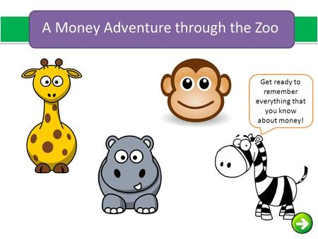 A Money Adventure through the Zoo Get ready to remember everything that you know about money!