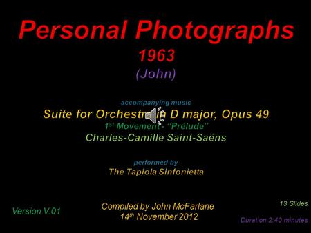 Compiled by John McFarlane 14 th November 2012 14 th November 2012 13 Slides Duration 2:40 minutes Version V.01.