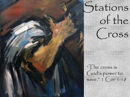 "Stations of the Cross ""The cross is God's power to save."" 1 Cor 1:18."