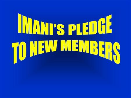 IMANI'S PLEDGE TO NEW MEMBERS We will bear your burdens as if they are our own. (Gal. 6:2.) We will pray for and seek your growth and blessings in Christ.