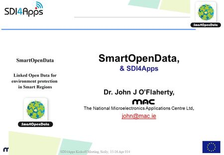 SmartOpenData, & SDI4Apps Dr. John J O'Flaherty, The National Microelectronics Applications Centre Ltd, SDI4Apps Kickoff Meeting, Sicily, 15-16.