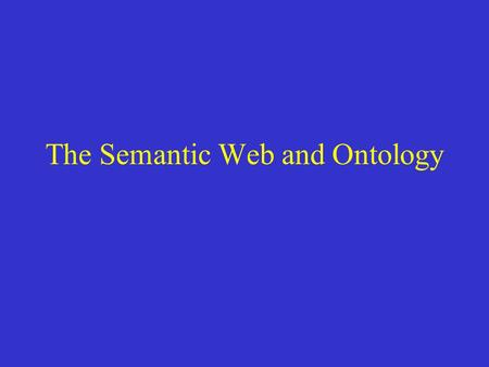 The Semantic Web and Ontology. The Semantic Web WWW: –syntactic transmission of information –only processible by human – no semantic conservation of the.
