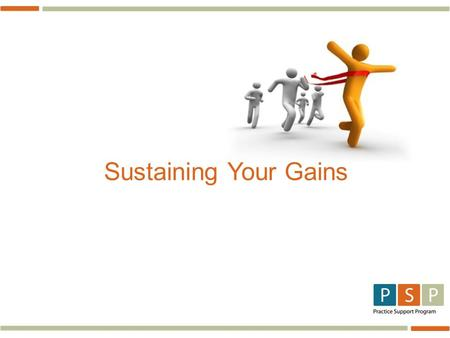 Sustaining Your Gains.  Up to 70% of change initiatives fail, impacting: › Best possible care › Staff and provider frustration › Reluctance to engage.
