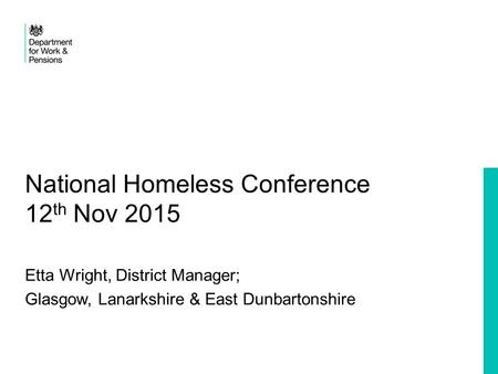 National Homeless Conference 12 th Nov 2015 Etta Wright, District Manager; Glasgow, Lanarkshire & East Dunbartonshire.