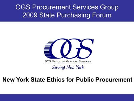 OGS Procurement Services Group 2009 State Purchasing Forum New York State Ethics for Public Procurement.