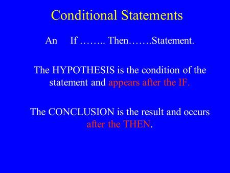 Conditional Statements An If …….. Then…….Statement. The HYPOTHESIS is the condition of the statement and appears after the IF. The CONCLUSION is the result.