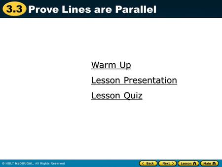3.3 Warm Up Warm Up Lesson Quiz Lesson Quiz Lesson Presentation Lesson Presentation Prove Lines are Parallel.