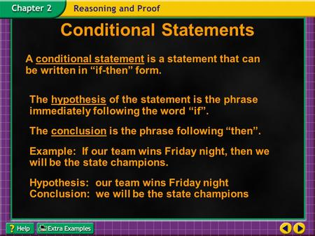 "Conditional Statements A conditional statement is a statement that can be written in ""if-then"" form. The hypothesis of the statement is the phrase immediately."