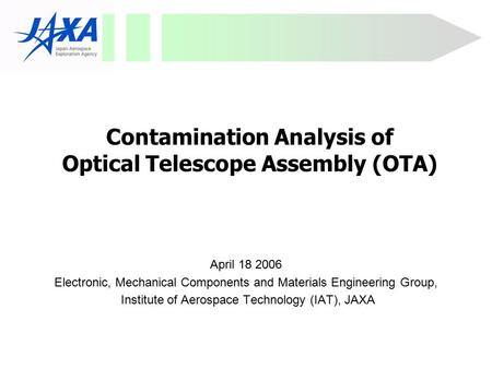 Contamination Analysis of Optical Telescope Assembly (OTA) April 18 2006 Electronic, Mechanical Components and Materials Engineering Group, Institute of.