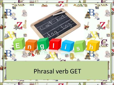 Phrasal verb GET  along across down over over with GET.