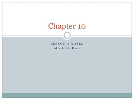 LESSON 1 NOTES MAIL MERGE Chapter 10. Mail Merge – Form Letters Mail merge merges data stored in an database with a Word document. Mail merge is commonly.