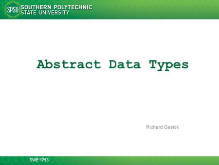 SWE 4743 Abstract Data Types Richard Gesick. SWE 4743 2-20 Abstract Data Types Object-oriented design is based on the theory of abstract data types Domain.
