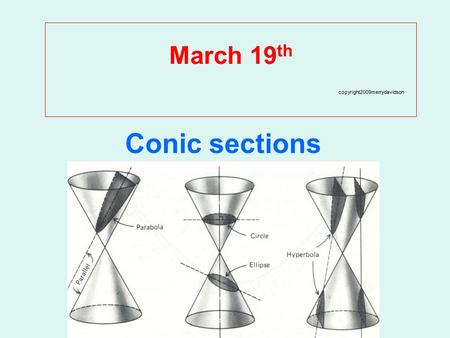 March 19 th copyright2009merrydavidson Conic sections.