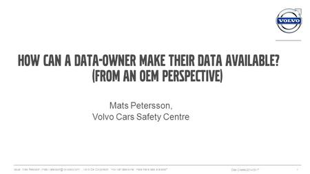 How can a data-owner make their data available? (from an OEM perspective) Mats Petersson, Volvo Cars Safety Centre Date Created:2014-03-17 Issuer: Mats.