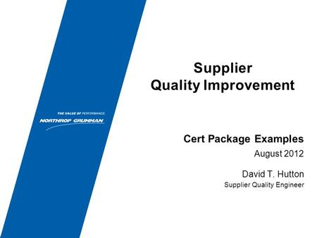 Supplier Quality Improvement August 2012 David T. Hutton Supplier Quality Engineer Cert Package Examples.