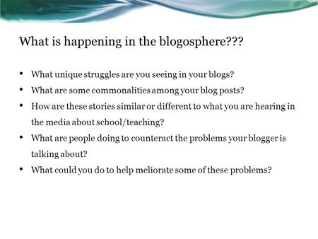 What is happening in the blogosphere??? What unique struggles are you seeing in your blogs? What are some commonalities among your blog posts? How are.