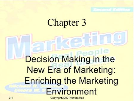 Copyright 2000 Prentice Hall3-1 Chapter 3 Decision Making in the New Era of Marketing: Enriching the Marketing Environment.
