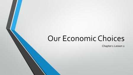 Our Economic Choices Chapter 1 Lesson 2.