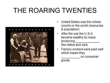 THE ROARING TWENTIES United States was the richest country in the world.(resources & population) After the war the U.S.A. became wealthy by mass producing.