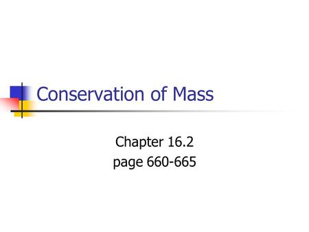 "Conservation of Mass Chapter 16.2 page 660-665. What does this say? ""U Wn2 gt pza 2nite?"" What about this: ""No. MaB TPM. CUL8R."""