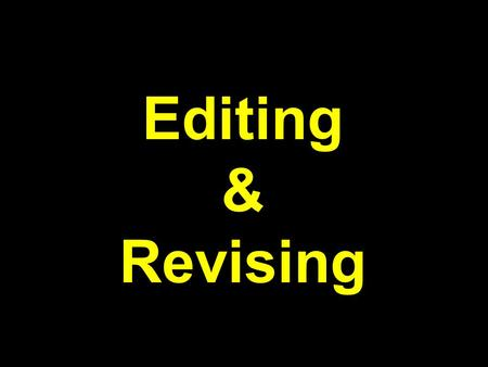 Editing & Revising. Revising Revising is improving the content and organization of your writing. Writing needs consistency. All the ideas work together.
