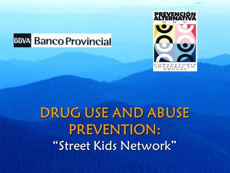 "DRUG USE AND ABUSE PREVENTION: ""Street Kids Network"""