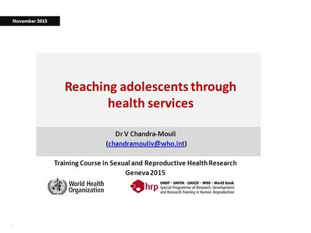 11 Reaching adolescents through health services Dr V Chandra-Mouli Training Course in Sexual and Reproductive.