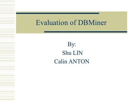 Evaluation of DBMiner By: Shu LIN Calin ANTON. Outline  Importing and managing data source  Data mining modules Summarizer Associator Classifier Predictor.