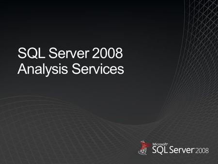SQL Server 2008 Analysis Services. END USER TOOLS & PERFORMANCE MANAGEMENT APPS Excel PerformancePoint Server BI PLATFORM SQL Server Reporting Services.