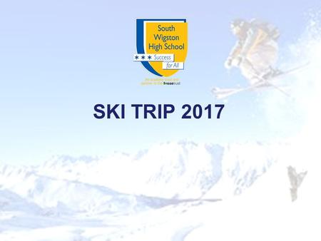 SKI TRIP 2017. Aims The Journey Ski Kit and Ski Wear The schedule A Sneak Preview Two Essential Item Payment Questions.
