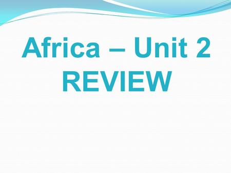Africa – Unit 2 REVIEW. In the Sahel, overgrazing and drought have resulted in a decrease in the grassland region. What is this process called? DESERTIFICATION.