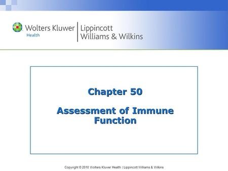 Copyright © 2010 Wolters Kluwer Health | Lippincott Williams & Wilkins Chapter 50 Assessment of Immune Function.