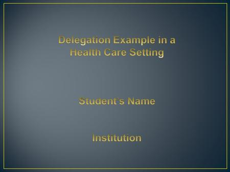 Delegation involves delegators (RNs) and Delegatees (HCAs). RNs assign responsibilities and authority accountability to HCAs. Effective delegation demands.