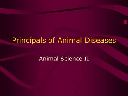 Principals of Animal Diseases Animal Science II. Causes 1.Infectious Caused by microorganisms 2.Noninfectious –Faulty nutrition –Metabolic disorder –Trauma.
