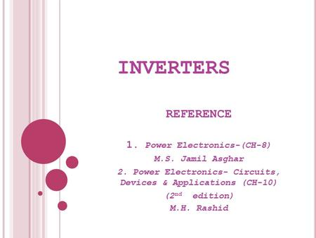 INVERTERS REFERENCE 1. Power Electronics-(CH-8) M.S. Jamil Asghar