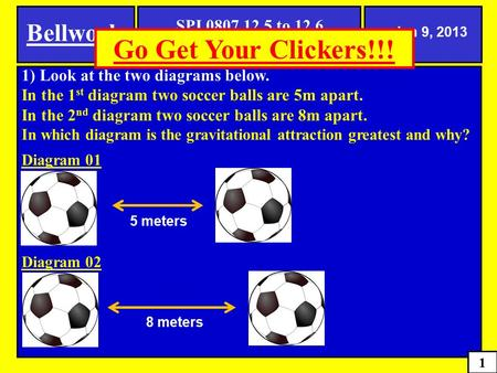 1) Look at the two diagrams below. In the 1 st diagram two soccer balls are 5m apart. In the 2 nd diagram two soccer balls are 8m apart. In which diagram.